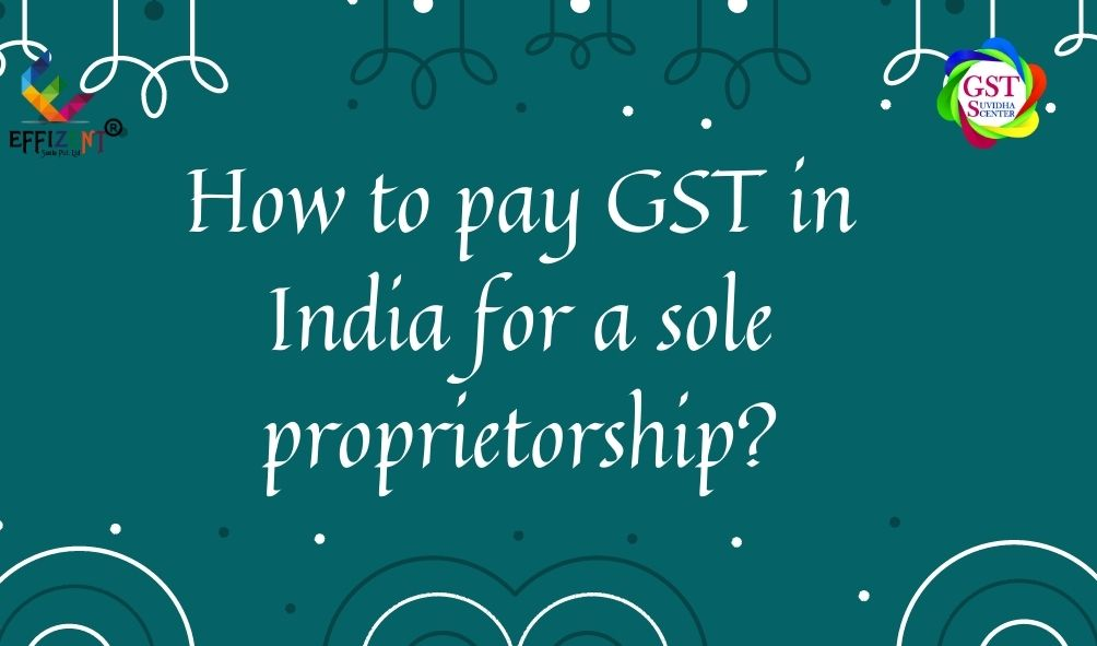 How to Pay GST in India for a Sole Proprietorship