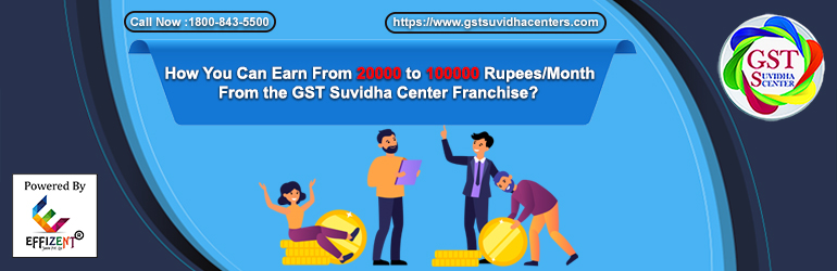 How You Can Earn From 20000 to 100000 Rupees/Month From the GST Suvidha Center Franchise