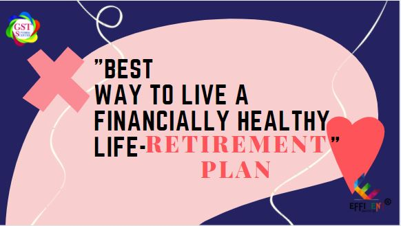 Best Way To Live A Financially Healthy Life- Retirement Plan