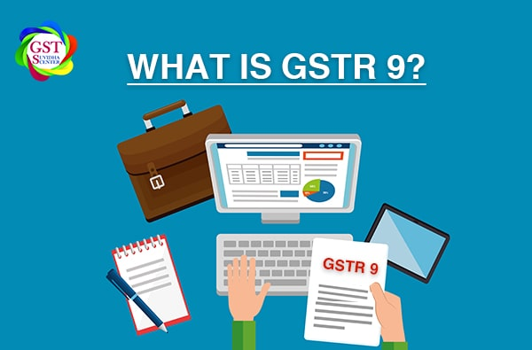 What is GSTR -9 ?